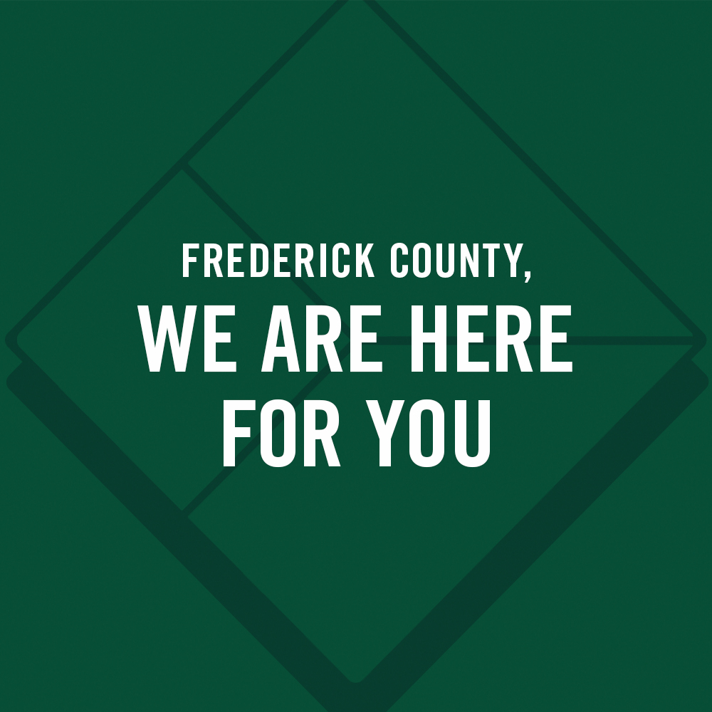 Frederick County, We Are Here for You